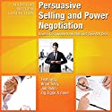 Persuasive Selling and Power Negotiation: Develop Unstoppable Sales Skills and Close ANY Deal Audiobook by  Made for Success Narrated by Brian Tracy, Zig Ziglar, Dianna Booher