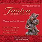 Tantra, Sex for the Soul: Easy Steps to More Intimacy, Passion, Pleasure and Love Hörbuch von Niyaso Carter Gesprochen von: Niyaso Carter
