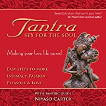 Tantra, Sex for the Soul: Easy Steps to More Intimacy, Passion, Pleasure and Love Audiobook by Niyaso Carter Narrated by Niyaso Carter