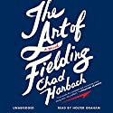 The Art of Fielding: A Novel (       UNABRIDGED) by Chad Harbach Narrated by Holter Graham