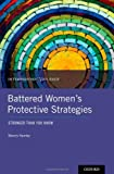 Battered Women's Protective Strategies: Stronger Than You Know