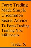 Forex Trading Made Simple Uncommon Secret Advice To Forex Trading Turning You Millionaire