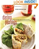 Daring Pairings: A Master Sommelier Matches Distinctive Wines with Recipes from His Favorite Chefs