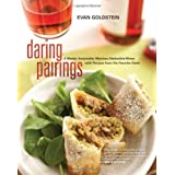 Daring Pairings: A Master Sommelier Matches Distinctive Wines with Recipes from His Favorite Chefs ~ Evan Goldstein