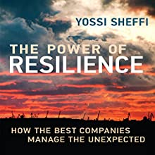 The Power of Resilience: How the Best Companies Manage the Unexpected (       UNABRIDGED) by Yossi Sheffi Narrated by Sean Pratt