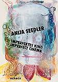 img - for Anija Seedler: Imperfect Cinema book / textbook / text book