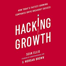 Hacking Growth: How Today's Fastest-Growing Companies Drive Breakout Success Audiobook by Morgan Brown, Sean Ellis Narrated by Morgan Brown, Sean Ellis