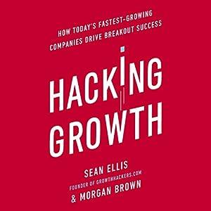 Hacking Growth: How Today's Fastest-Growing Companies Drive Breakout Success Hörbuch von Morgan Brown, Sean Ellis Gesprochen von: Morgan Brown, Sean Ellis