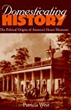 Domesticating History: The Political Origins of America's House Museums (1560988363) by West, Patricia