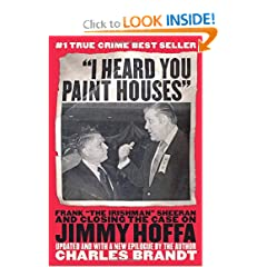 I Heard You Paint Houses: Frank The Irishman Sheeran and the Inside Story of the Mafia, the Teamsters, and the... by Charles Brandt