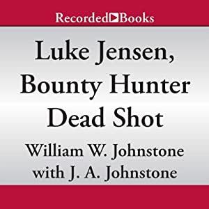 Dead Shot: Luke Jensen, Bounty Hunter, Book 2 | [William W. Johnstone, J. A. Johnstone]