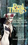 img - for Real Things: An Anthology of Popular Culture in American Poetry book / textbook / text book