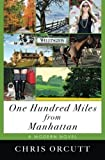 img - for One Hundred Miles from Manhattan by Chris Orcutt (2014-04-01) book / textbook / text book