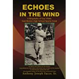 Echoes in the Wind: A Biography of Guy Vitale, East Boston High School Sports Great ~ Anthony J. Sacco Sr.