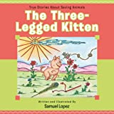 The Three-Legged Kitten (True Stories about Saving Animals)