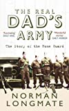 THE REAL DAD'S ARMY: The Story of the Home Guard (1445606887) by Longmate, Norman