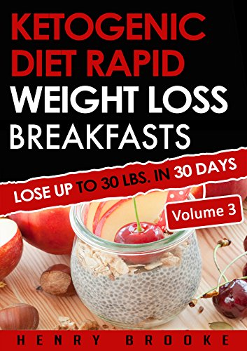 Ketogenic Diet: Rapid Weight Loss Breakfasts VOLUME 3: Lose Up To 30 Lbs. In 30 Days  (Free eBook with Download) by Henry Brooke