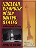 img - for Nuclear Weapons of the United States: An Illustrated History (Schiffer Military History) book / textbook / text book