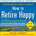 How to Retire Happy: The 12 Most Important Decisions You Must Make Before You Retire Audiobook by Stan Hinden Narrated by John Haag