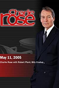 Charlie Rose with Robert Plant; Billy Crudup (May 11, 2005)
