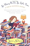 So Many Books, So Little Time: A Year of Passionate Reading (0425198197) by Sara Nelson