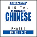 Chinese (Man) Phase 1, Unit 11-15: Learn to Speak and Understand Mandarin Chinese with Pimsleur Language Programs Audiobook by  Pimsleur Narrated by  Pimsleur