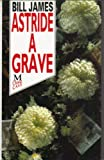 Astride a Grave (0333563468) by James, Bill