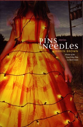 Pins and Needles: Stories (Grace Paley Prize in Short Fiction) by Karen Brown (2007-10-31)