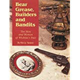 Bear Grease, Builders and Bandits: The Men and Women of Wichita's Past ~ Beccy Tanner