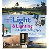 The Complete Guide to Light & Lighting in Digital Photography (Complete Guides)by Michael Freeman