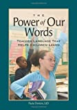 img - for Power of Our Words, The: Teacher Language That Helps Children Learn by Denton, Paula Published by Northeast Foundation for Children, Inc. 1st (first) edition (2007) Paperback book / textbook / text book