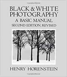 Black and White Photography: A Basic Manual: Henry