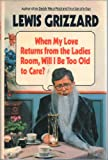 When My Love Returns from the Ladies Room, Will I Be Too Old to Care? (0394564189) by Grizzard, Lewis