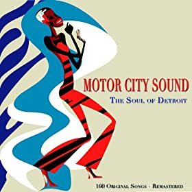 Motor City Sound (The Soul of Detroit - 160 Original Songs - Remastered) [Explicit]