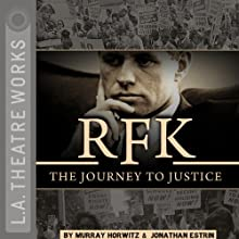 RFK: The Journey to Justice Performance by Murray Horwitz, Jonathan Estrin Narrated by Michael Leydon Campbell, Philip Casnoff, Henry Clarke, Kyle Colerider-Krugh, Kevin Daniels, Ross Hellwig, Thomas Vincent Kelly