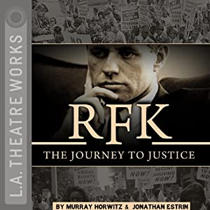 RFK: The Journey to Justice | [Murray Horwitz, Jonathan Estrin]