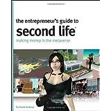 The Entrepreneur's Guide to Second Life: Making Money in the Metaverse ~ Daniel Terdiman
