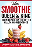 img - for The Smoothie Queen & King: Juicing by Colors for Better Health and Weightloss book / textbook / text book