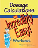 Dosage Calculations: An Incredibly Easy! Workout (Incredibly Easy! Series®) (0781783070) by Springhouse