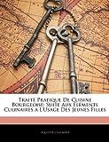 Traité Pratique De Cuisine Bourgeoise: Suite Aux Éléments Culinaires a L'usage Des Jeunes Filles (French Edition)