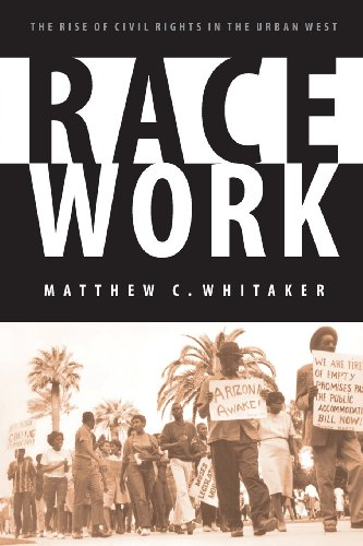 Race Work: The Rise of Civil Rights in the Urban West...