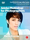Martin Evening Adobe Photoshop CS5 for Photographers: A professional image editor's guide to the creative use of Photoshop for the Macintosh and PC