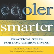Cooler Smarter: Practical Steps for Low Carbon Living Audiobook by  The Union of Concerned Scientists Narrated by James Eckhouse