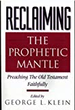 Reclaiming the Prophetic Mantle: Preaching the Old Testament Faithfully