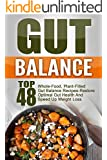 Gut Balance: Top 48 Whole-Food, Plant-Filled Gut Balance Recipes-Restore Optimal Gut Health And Speed Up Weight Loss (Gut Balance, Gut Balance Recipes, ... Balance Smoothies, Gut Balance Cookbook)