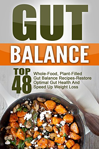 Gut Balance: Top 48 Whole-Food, Plant-Filled Gut Balance Recipes-Restore Optimal Gut Health And Speed Up Weight Loss (Gut Balance, Gut Balance Recipes, ... Balance Smoothies, Gut Balance Cookbook) by Trisha Eakman