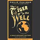 The Tiger in the Well: Sally Lockhart Trilogy, Book 3 Hörbuch von Philip Pullman Gesprochen von: Anton Lesser