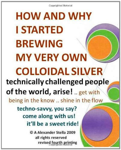 How and Why I Started Brewing My Very Own Colloidal Silver: revised and expanded