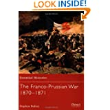The Franco-Prussian War 1870-1871 (Essential Histories)