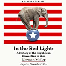 In the Red Light: A History of the Republican Convention in 1964 Audiobook by Norman Mailer Narrated by Brian Sutherland